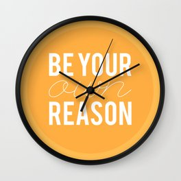 01. Be your own reason Wall Clock
