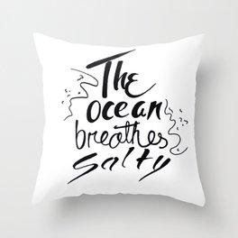 The ocean breathes salty Throw Pillow