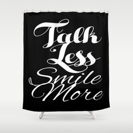 Talk Less, Smile More Shower Curtain