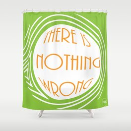nothing wrong Shower Curtain