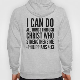I CAN DO ALL THINGS THROUGH CHRIST WHO STRENGTHENS ME PHILIPPIANS 4:13 Hoody