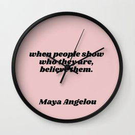 believe them - maya angelou quote Wall Clock
