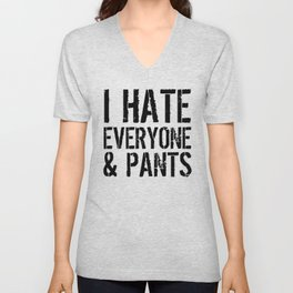 I Hate Everyone and Pants Unisex V-Neck