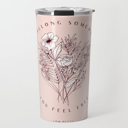 """You Belong Somewhere You Feel Free"" Top Petty Quote with Floral Bouqet Travel Mug"