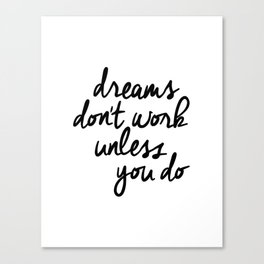 Dreams Don't Work Unless You Do black and white modern typographic quote canvas wall art home decor Canvas Print