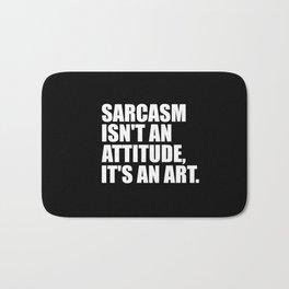 sarcasm isn't an attitude funny quote Bath Mat