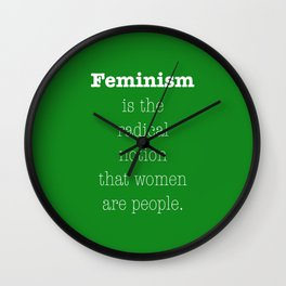 Feminism is the radical notion that women are people - green Wall Clock