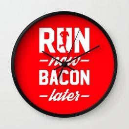 Run Now Bacon Later Wall Clock