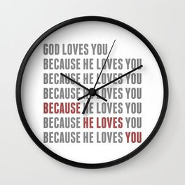 God Loves You Because... Wall Clock