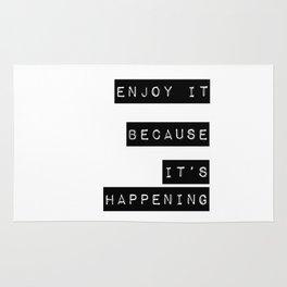 Enjoy it. Because it's happening Rug