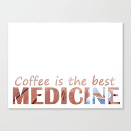Coffee is the best medicine Canvas Print