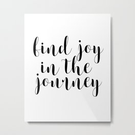Find Joy In The Journey,  Inspirational Quote, Printable Art, Printable Wall Art, Typographic Print Metal Print