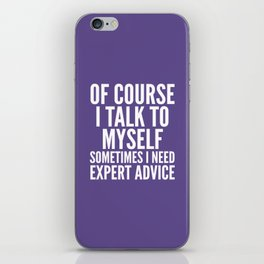 Of Course I Talk To Myself Sometimes I Need Expert Advice (Ultra Violet) iPhone Skin
