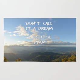 Don't call it a dream, call it a plan. Rug
