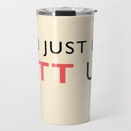 You just got LITT UP Travel Mug