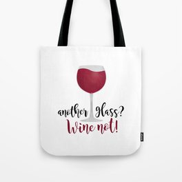 Another glass? Wine not! Tote Bag