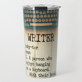Writer - rahy-ter - 1. A person who enjoys banging on a keyboard. With their head. Travel Mug