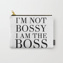 I'M NOT BOSSY - I'M THE BOSS quote Carry-All Pouch