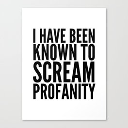 I Have Been Known To Scream Profanity Canvas Print