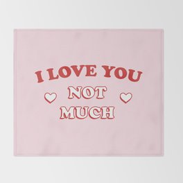 I Love You Not Much Throw Blanket