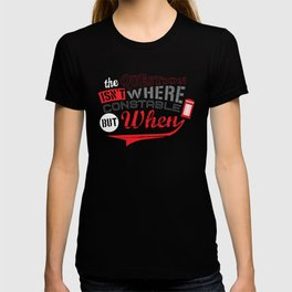 The Question isn't Where, but When! T-shirt