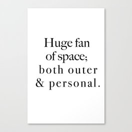 Huge fan of outer space - both outher & personal. Canvas Print