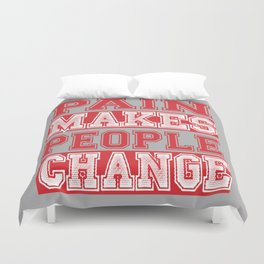Pain Makes people Change Inspirational Quote Design Duvet Cover