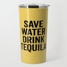 Drink Tequila Funny Quote Travel Mug