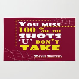 You miss 100 percent of the shots you don't take. - Wayne Gretzky Rug