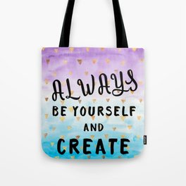 Always Be Yourself And Create Tote Bag