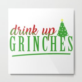 Drink Up Grinches Metal Print