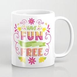 Have Fun And Be Free Coffee Mug