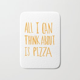 All I Can Think About Is Pizza Bath Mat