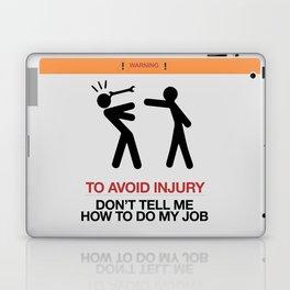 Warning, to avoid injury, Don't Tell Me How To Do My Job, fun road sign, traffic, humor Laptop & iPad Skin