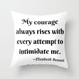 Elizabeth Bennet Courage Quote Pride and Prejudice Jane Austen Throw Pillow