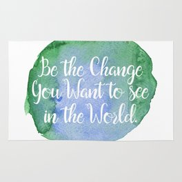 Be the Change You Want to see in the World Rug