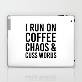I Run On Coffee, Chaos & Cuss Words Laptop & iPad Skin