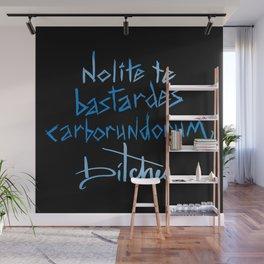 Nolite te bastardes carborundorum, bitches. Wall Mural