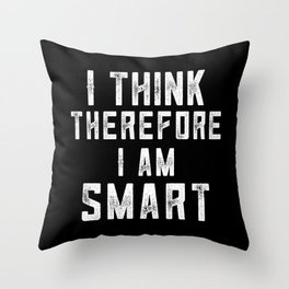 I Think Therefore I Am Smart Throw Pillow