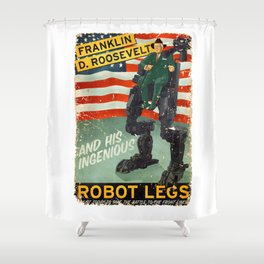 Franklin D. Roosevelt and his Amazing Robot Legs.... Shower Curtain