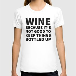 Wine Because It's Not Good To Keep Things Bottled Up T-shirt