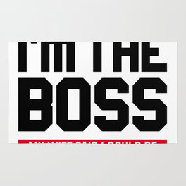 I'm The Boss! My Wife Said I Could Be Rug