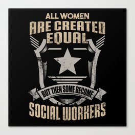 All Women Are Created Equal But Then Some Become Social Workers Canvas Print