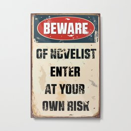 BEWARE of Novelist, Enter at Own Risk Metal Print