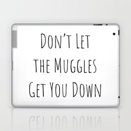 Don't Let the Muggles Get You Down (White) Laptop & iPad Skin