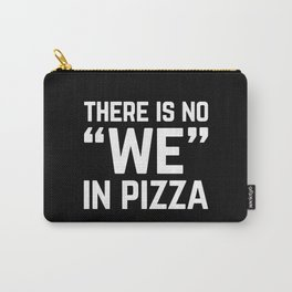 No We In Pizza Funny Quote Carry-All Pouch