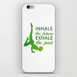 INHALE the future EXHALE the past iPhone Skin