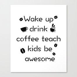 Coffee And Teach Kids Funny Teacher Gift Canvas Print