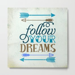 Follow your dream , quotes , inspirational quote Metal Print