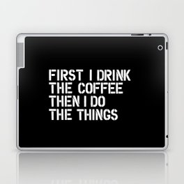 First I Drink the Coffee Then I Do The Things black and white bedroom poster home wall decor canvas Laptop & iPad Skin